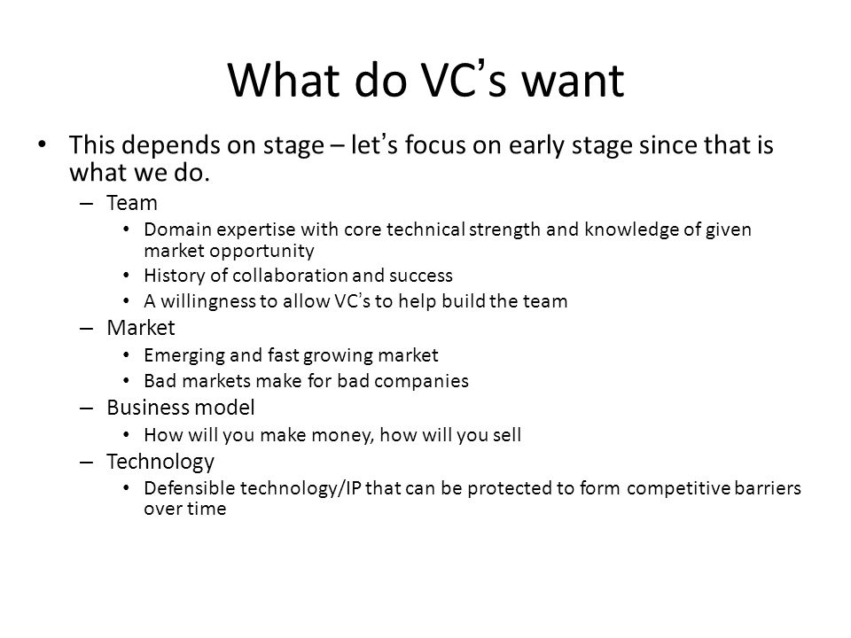 What do VC's want This depends on stage – let's focus on early stage since that is what we do. Team.
