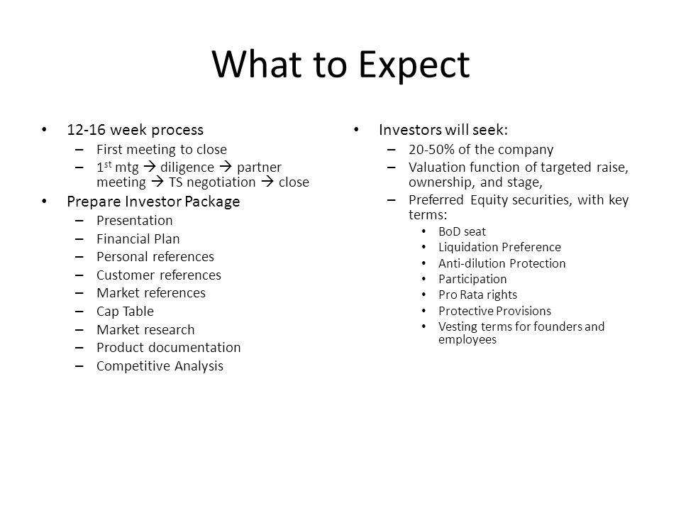 What to Expect 12-16 week process Prepare Investor Package