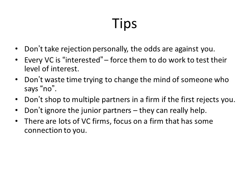Tips Don't take rejection personally, the odds are against you.