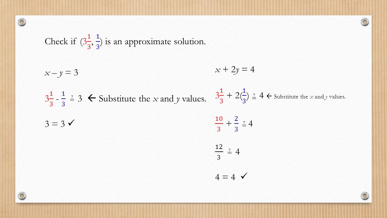 Check if (3 1 3 , 1 3 ) is an approximate solution.