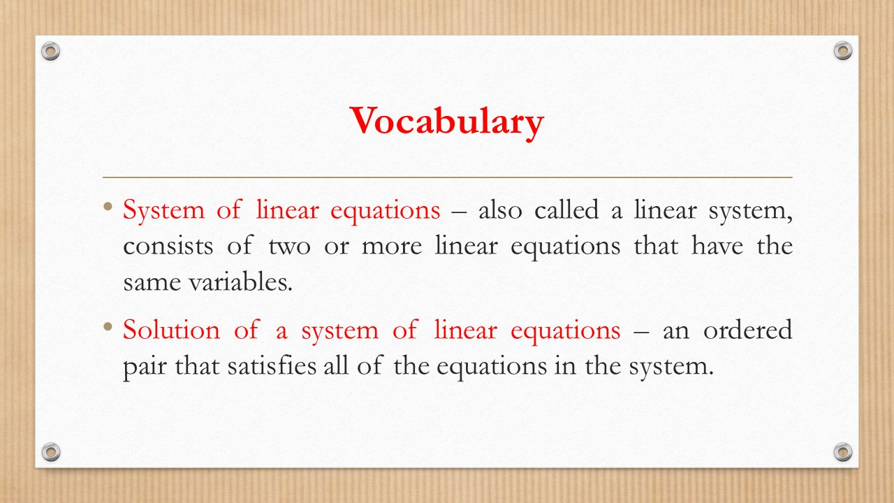 Vocabulary System of linear equations – also called a linear system, consists of two or more linear equations that have the same variables.