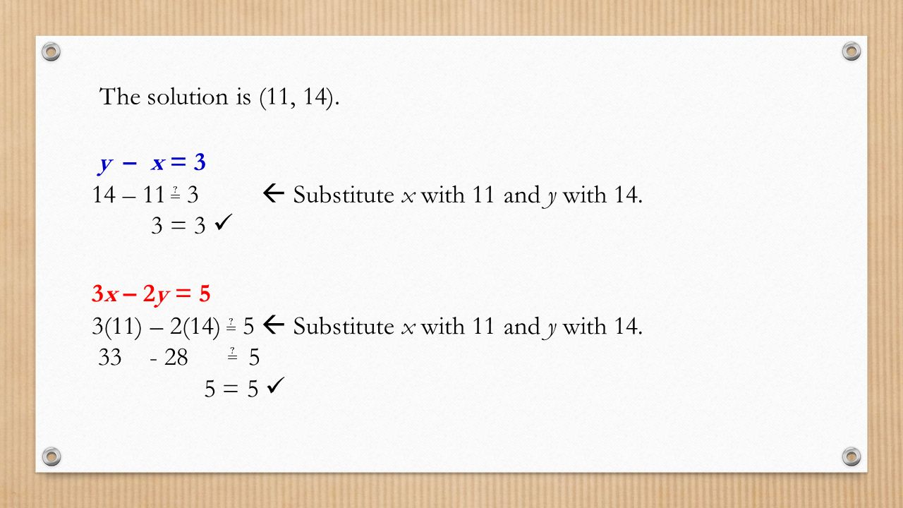 The solution is (11, 14). y – x = – 11 3  Substitute x with 11 and y with = 3 