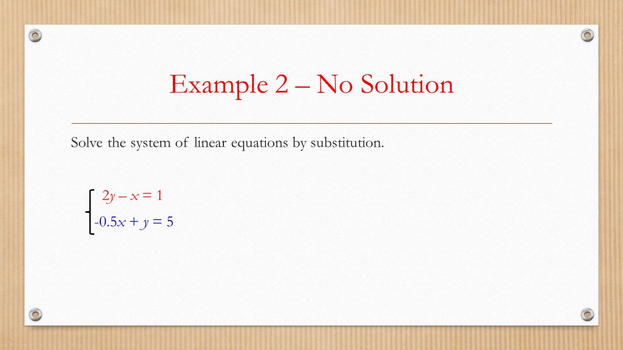 Example 2 – No Solution Solve the system of linear equations by substitution.