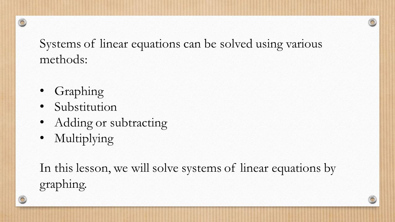 Systems of linear equations can be solved using various methods: