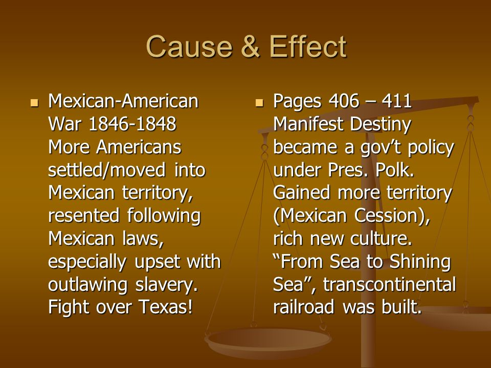 the cause of the mexican american war Texas finally got annexed in 1845 which was one of the causes that started the mexican american war the other cause is that president james polk wanted california,.