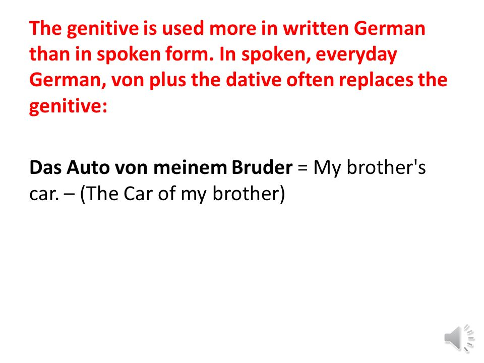 The genitive is used more in written German than in spoken form