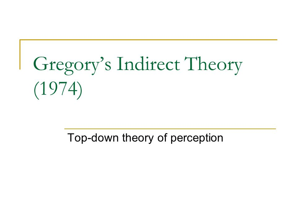 discuss gregory's theory of perception The central problem in the epistemology of perception is that of explaining how perception could give us knowledge or justified belief about an external world, about things outside of ourselves this problem has traditionally been viewed in terms of a skeptical argument that purports to show that.