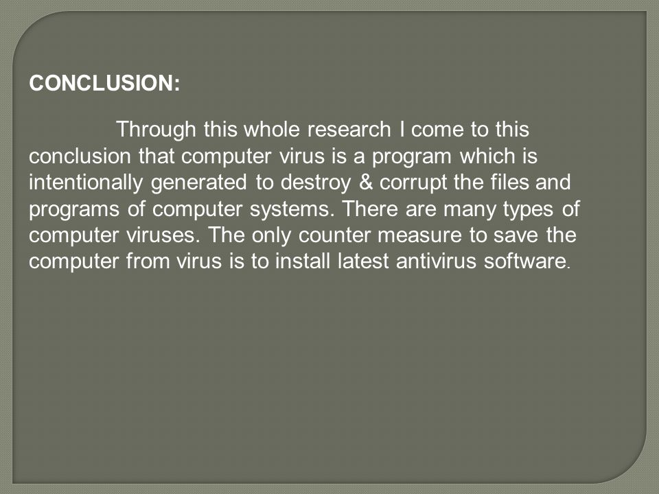 essay on types of computer viruses Computer viruses essay example 758 words | 4 pages a computer virus program is altering program and it replicated itself by coping itself into other programs stored in a computer the word virus is also commonly used broadly to include computer viruses, worms, and trojan horse programs.