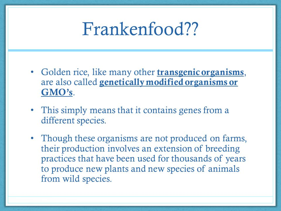 """frankenfoods and their effects Frankenfood = genetically modified foods  """"what other effects might genetic modification be having in humans that we don't know about  to their surprise,."""