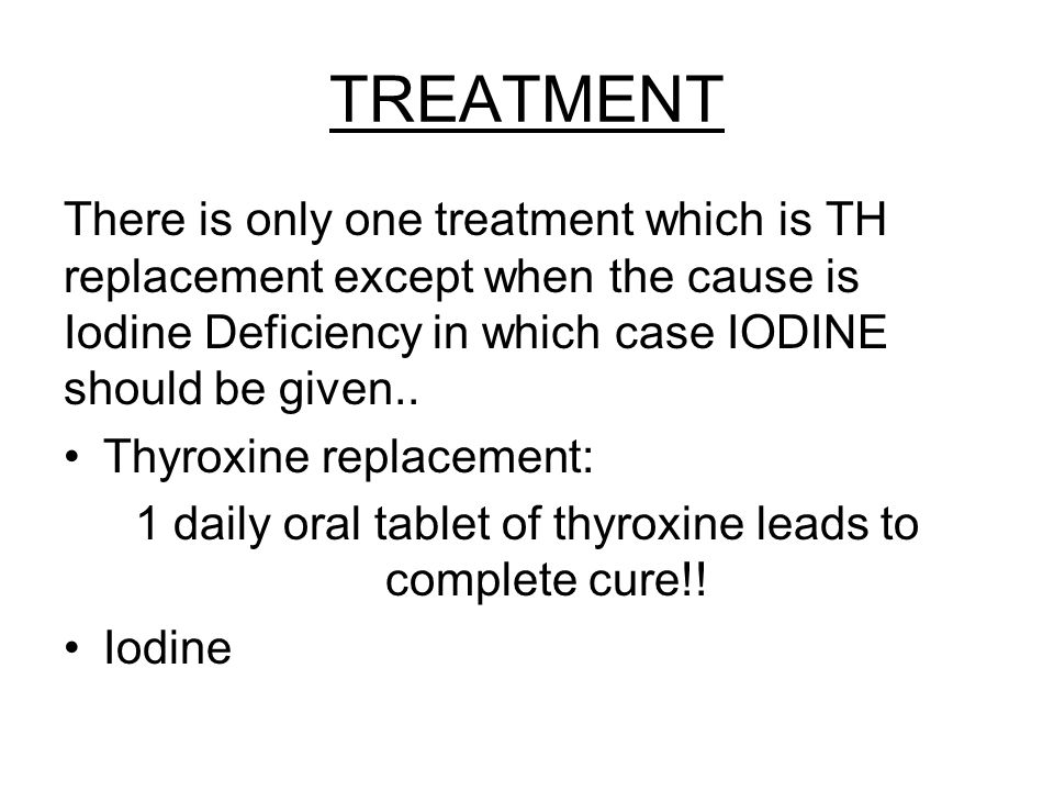 1 daily oral tablet of thyroxine leads to complete cure!!