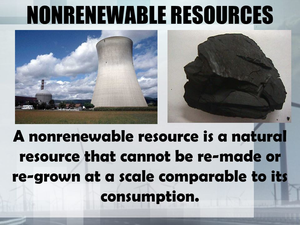 NONRENEWABLE AND RENEWABLE RESOURCES - ppt download
