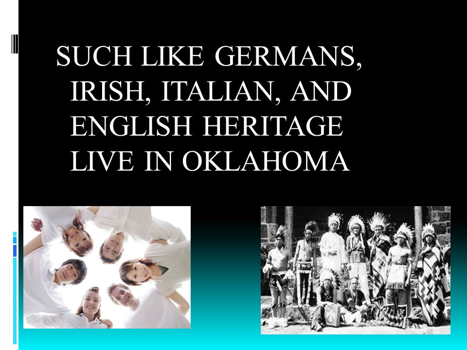 SUCH LIKE GERMANS, IRISH, ITALIAN, AND ENGLISH HERITAGE LIVE IN OKLAHOMA