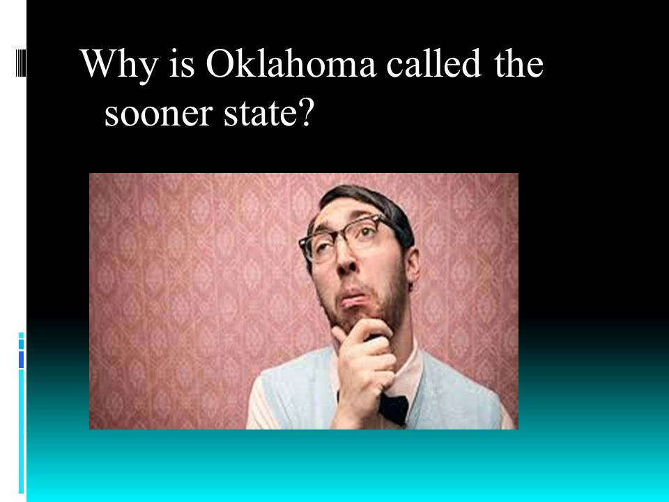Why is Oklahoma called the sooner state