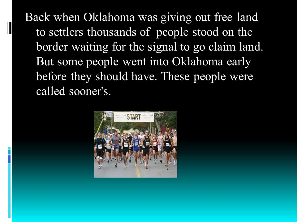 Back when Oklahoma was giving out free land to settlers thousands of people stood on the border waiting for the signal to go claim land.