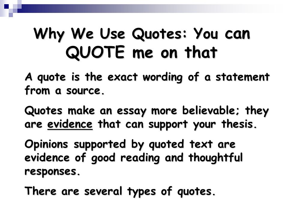 using quotes essay powerpoint You do need to support your ideas with evidence from reliable outside sources  however    you want to use quotes sparingly so your own voice remains.
