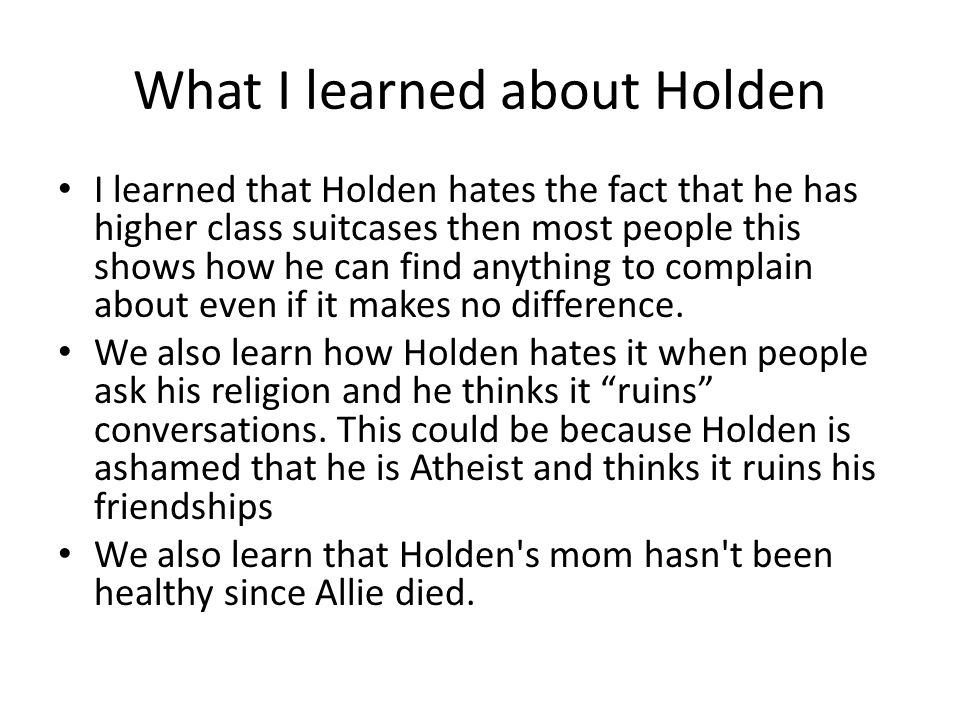 what holden hates This is the fifth admission for holden caulfield, a sixteen year old, single, white, male, who is a junior in high school and was recently expelled from pencey prep.