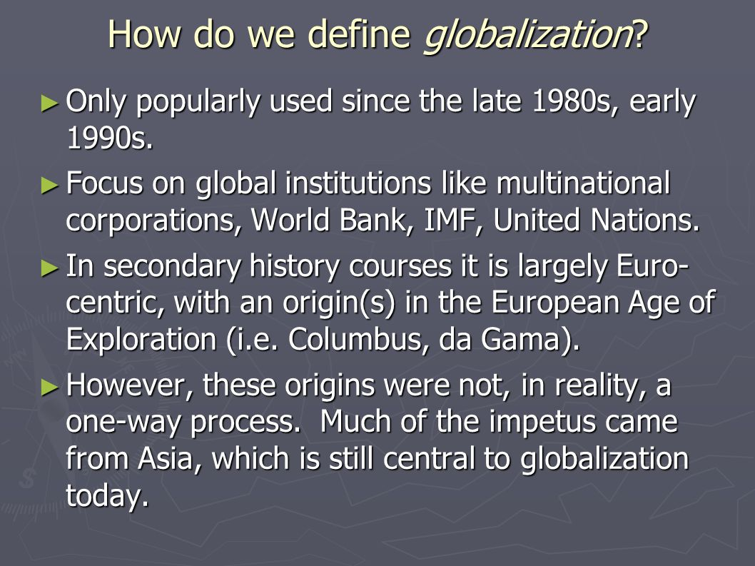 defining globalization In this section, we have provided multiple definitions of globalization since it is a  widely defined word with several connotations to many different people.