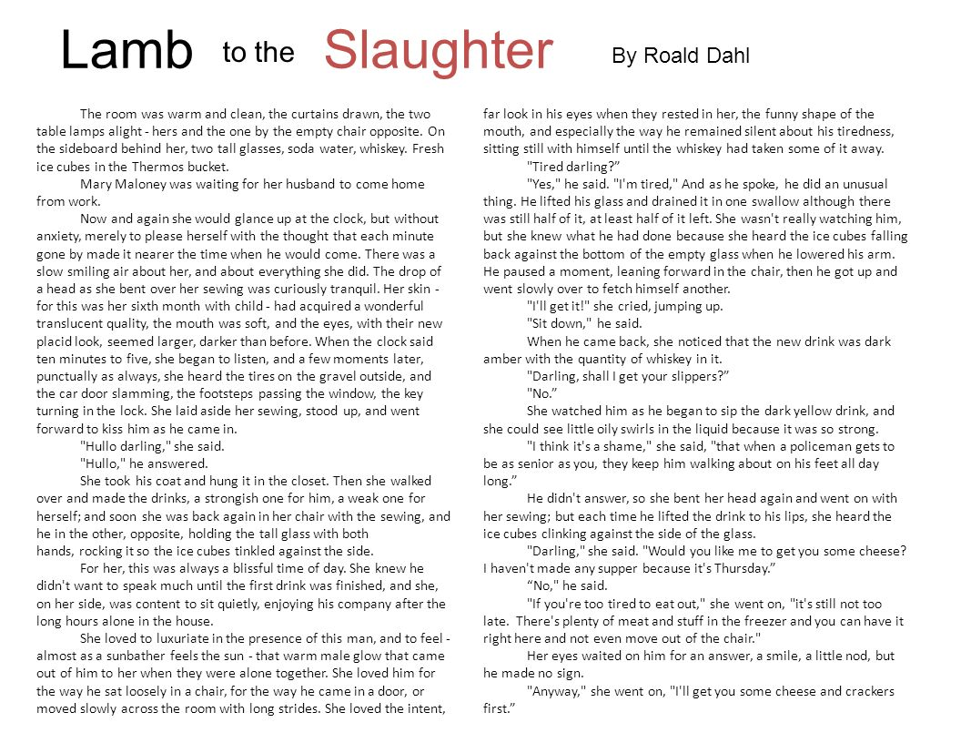 roald dahl essay writing Lamb to the slaughter essay in the short story, lamb to the slaughter by roald dahl, dahl uses the literary devices of dramatic irony, foreshadowing, and imagery to depict a dark comedy by grasping the idea of a tragedy becoming humorous.