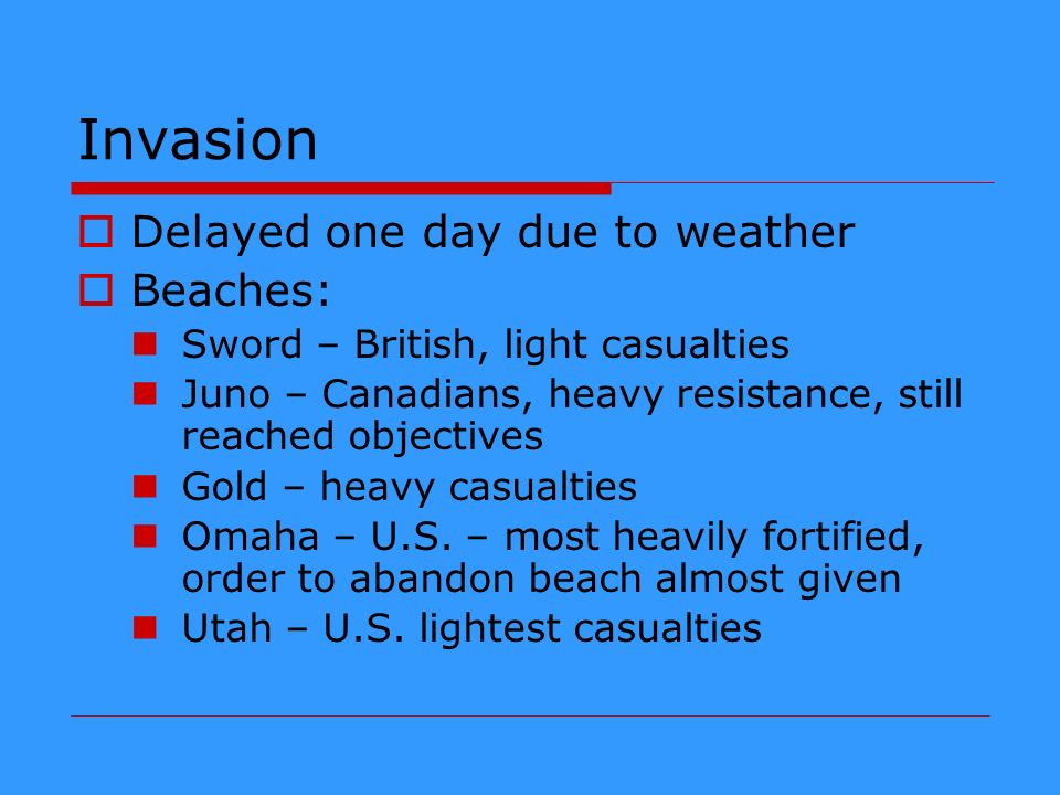 Invasion Delayed one day due to weather Beaches: