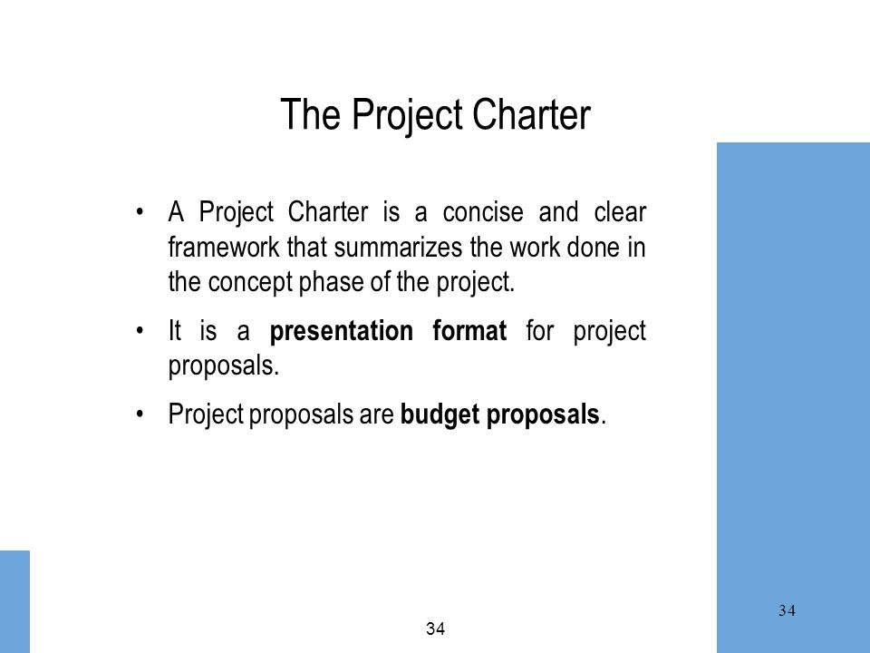 The Project CharterA Project Charter is a concise and clear framework that summarizes the work done in the concept phase of the project.