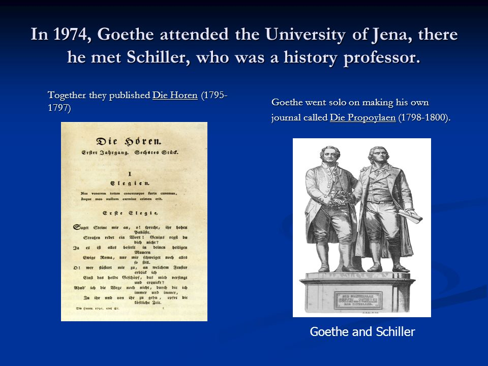 In 1974, Goethe attended the University of Jena, there he met Schiller, who was a history professor.