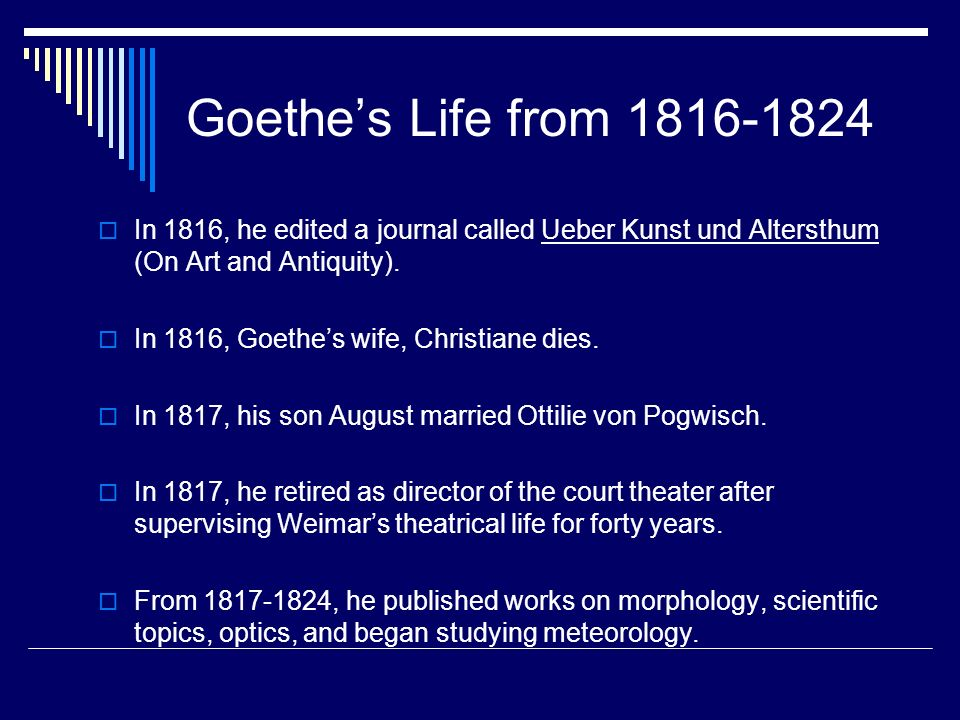 Goethe's Life from 1816-1824 In 1816, he edited a journal called Ueber Kunst und Altersthum (On Art and Antiquity).