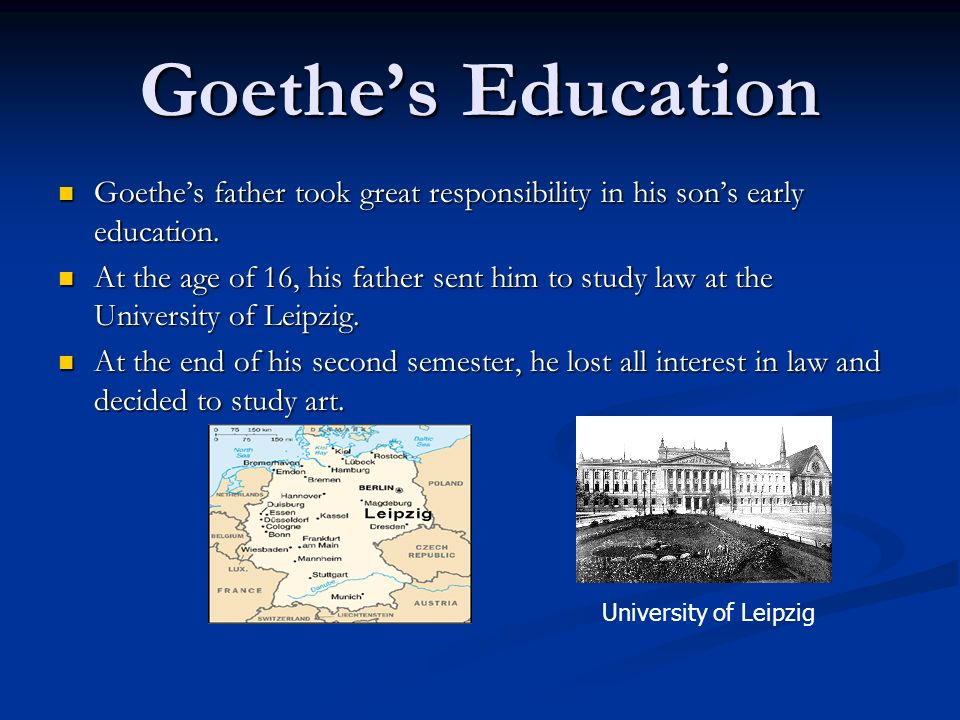 Goethe's Education Goethe's father took great responsibility in his son's early education.