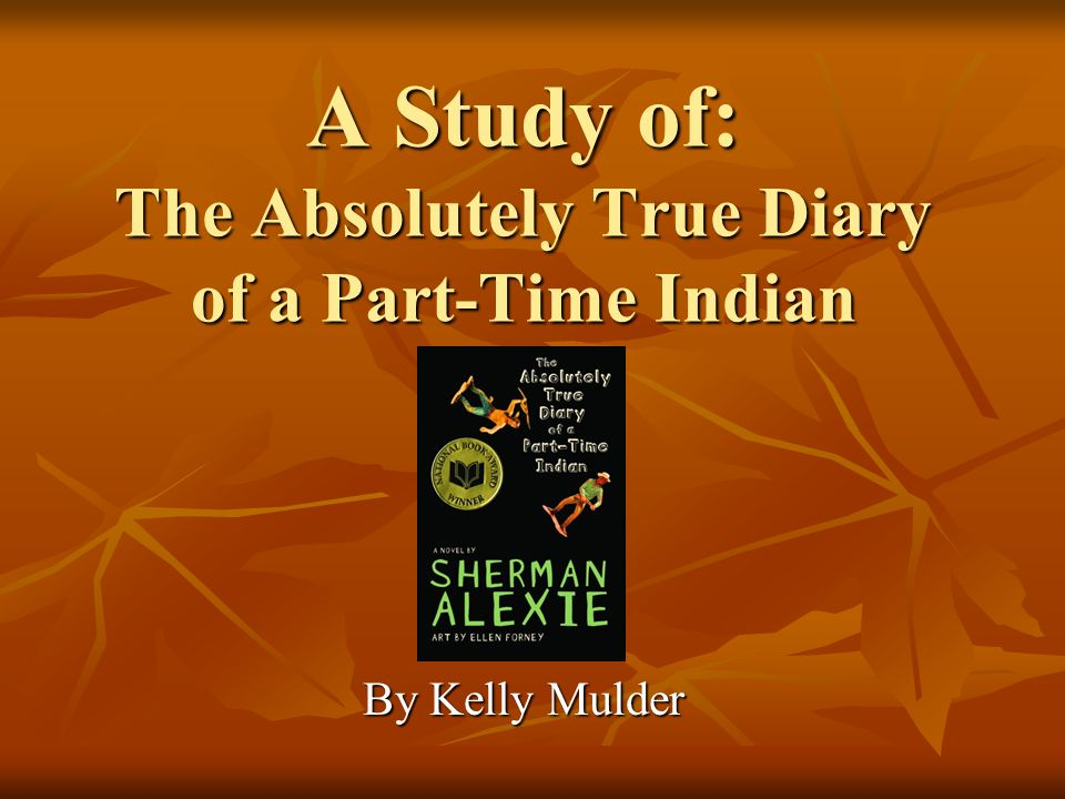 the absolutely true diary of a part-time indian analysis essay This book, the absolutely true diary of a part time indian by sherman alexie, is about a boy called arnold spirit aka junior he is a native american that lives in.