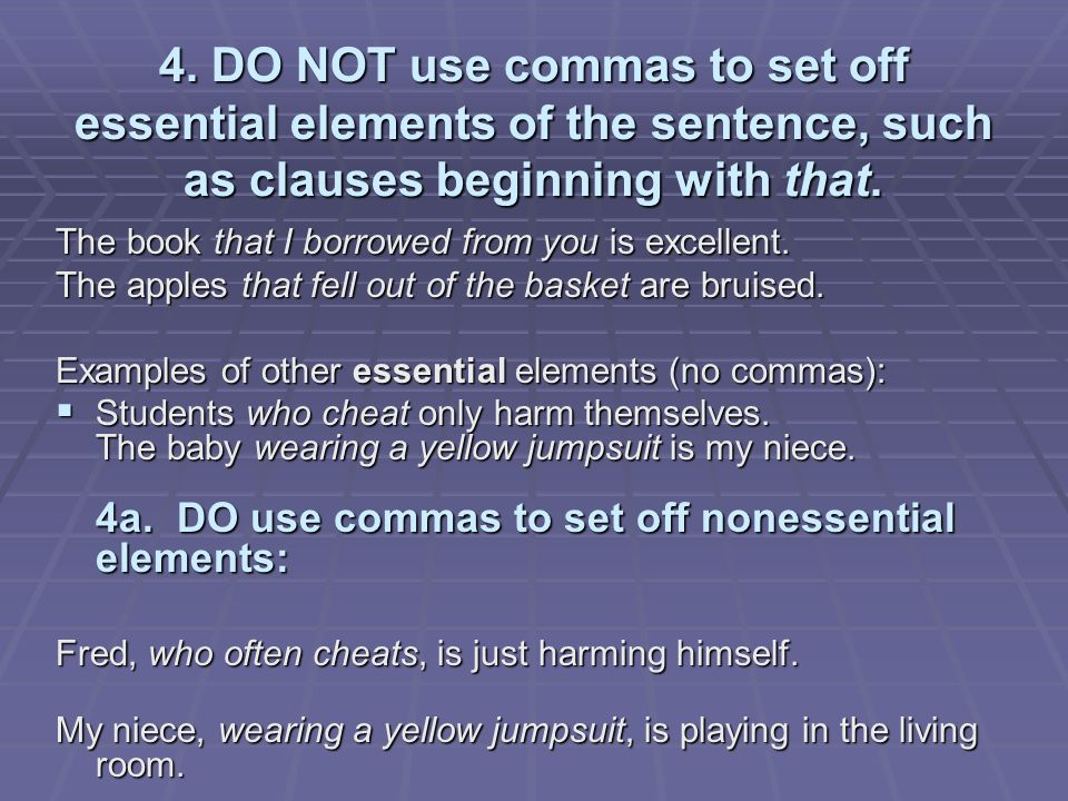 DO NOT Use Commas To Set Off Essential Elements Of The Sentence Such