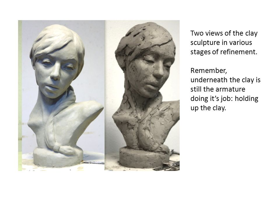 Two views of the clay sculpture in various stages of refinement.