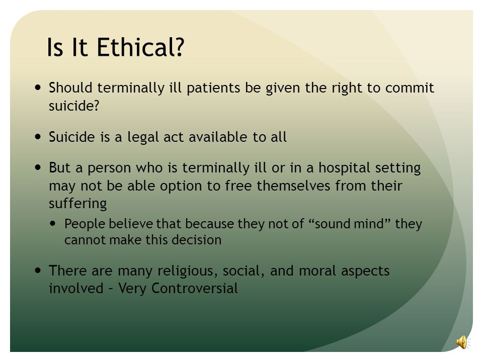 a terminally ill patient should have the right to euthanasia Euthanasia verdict could lead to neglect of terminally ill poor  self-determination and the informed patient should have the right to decide the.