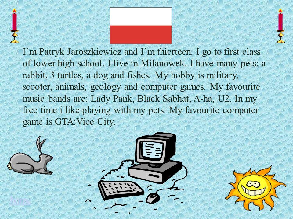 I'm Patryk Jaroszkiewicz and I'm thierteen