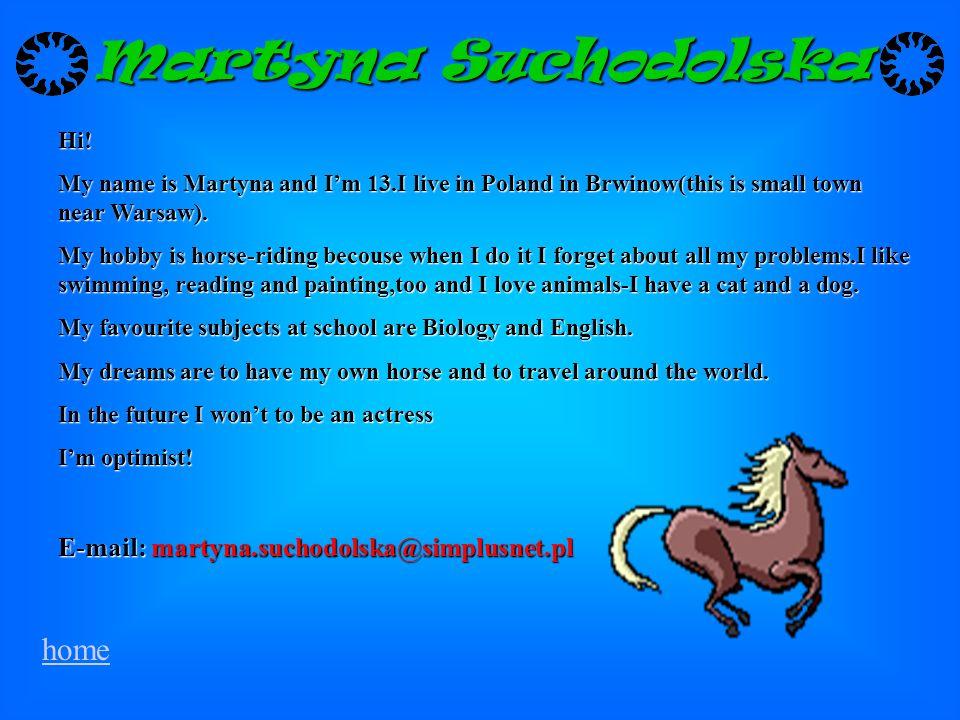 Martyna Suchodolska home E-mail: martyna.suchodolska@simplusnet.pl Hi!