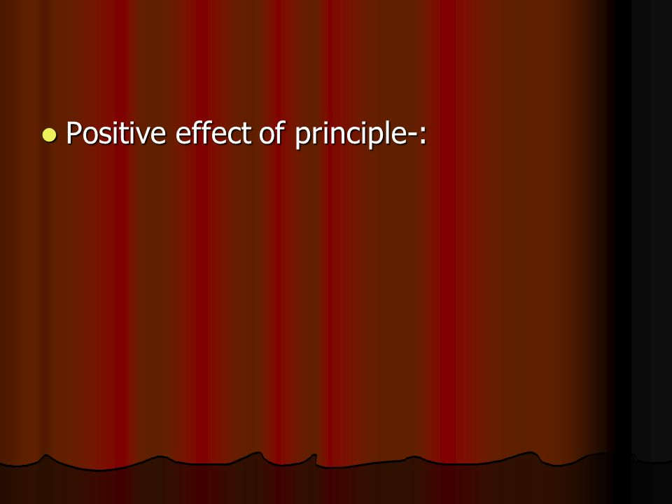 Positive effect of principle-:
