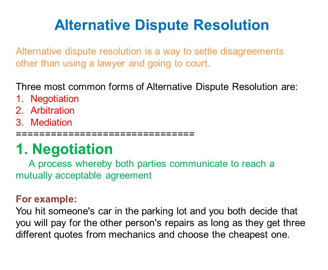 "alternative dispute resolution Mediation in mediation, a neutral person called a mediator,"" helps the parties try to reach a mutually acceptable resolution of the dispute the mediator does not decide the dispute but helps the parties communicate so they can try to settle the dispute themselves."