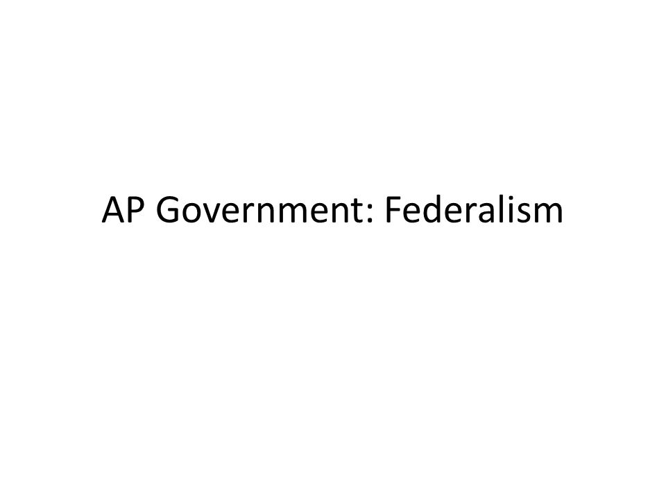 ap gov federalism assignment Federalism is the mixed or compound mode of government, combining a general government (the central or 'federal' government) with regional governments.