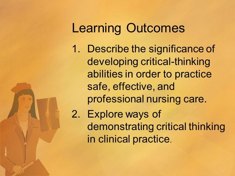 applying critical thinking processes to professional practice Integrating nursing theory and process into practice virginia's henderson need theory younas ahtisham, bscn  research as systematic evidence for critical thinking  henderson viewed the nursing process as an application of the logical approach to the solution of.