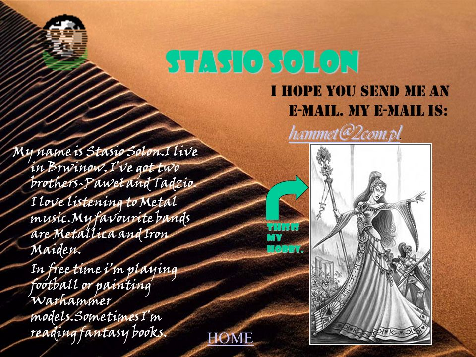 Stasio SolonI hope you send me an e-mail. My e-mail is: hammet@2com.pl.