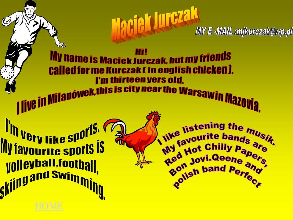 Maciek Jurczak HOME Hi! My name is Maciek Jurczak, but my friends