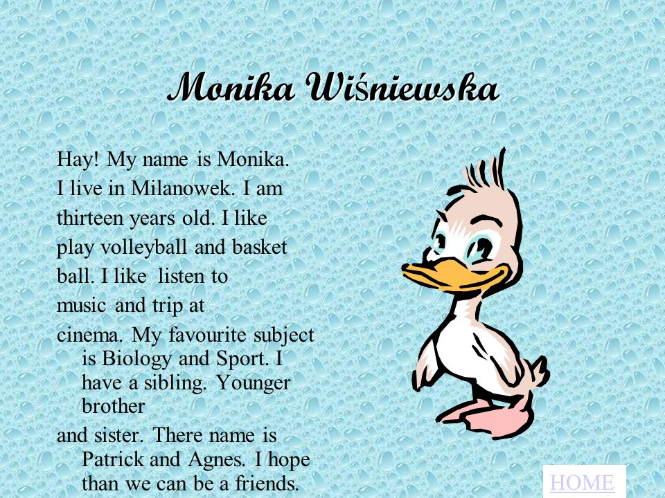 Monika Wiśniewska Hay! My name is Monika. I live in Milanowek. I am