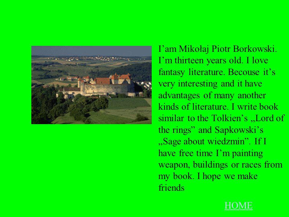 I'am Mikołaj Piotr Borkowski. I'm thirteen years old