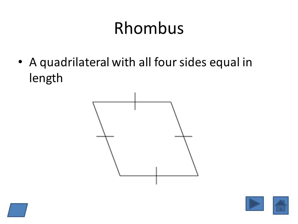 Rhombus A quadrilateral with all four sides equal in length