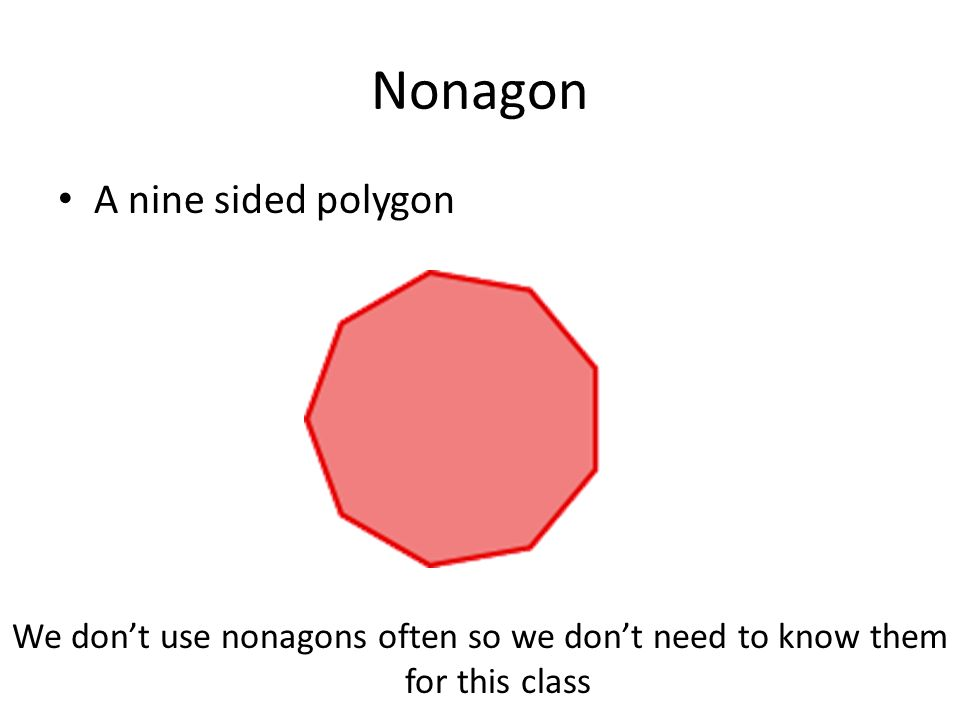 Nonagon A nine sided polygon