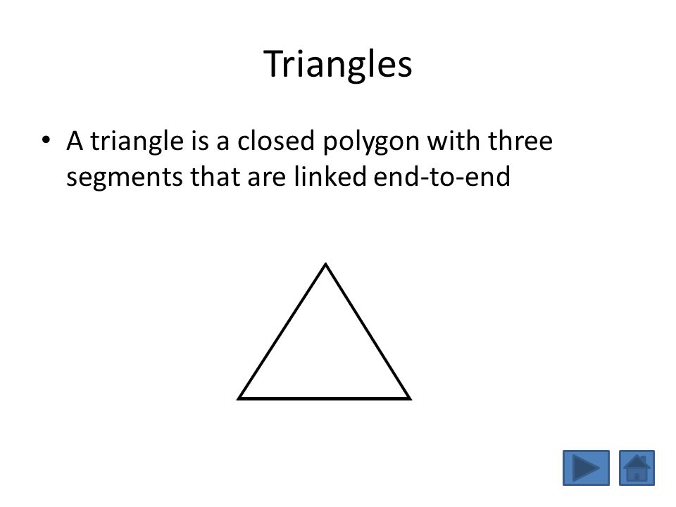 Triangles A triangle is a closed polygon with three segments that are linked end-to-end