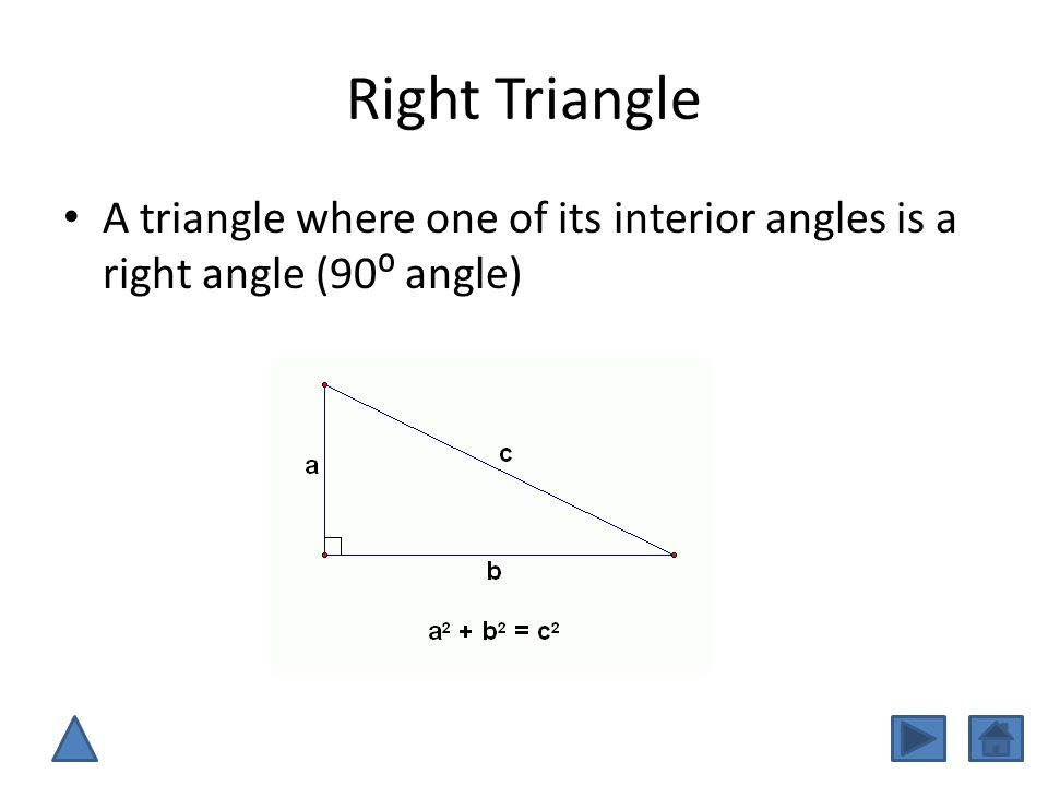 Right Triangle A triangle where one of its interior angles is a right angle (90⁰ angle)
