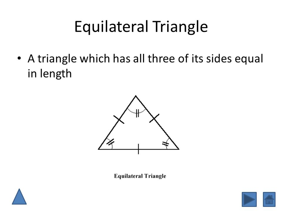 Equilateral Triangle A triangle which has all three of its sides equal in length