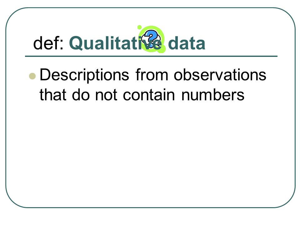 def: Qualitative data Descriptions from observations that do not contain numbers