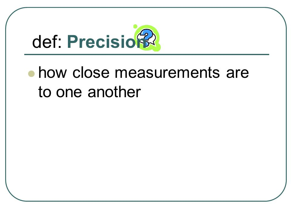 def: Precision how close measurements are to one another