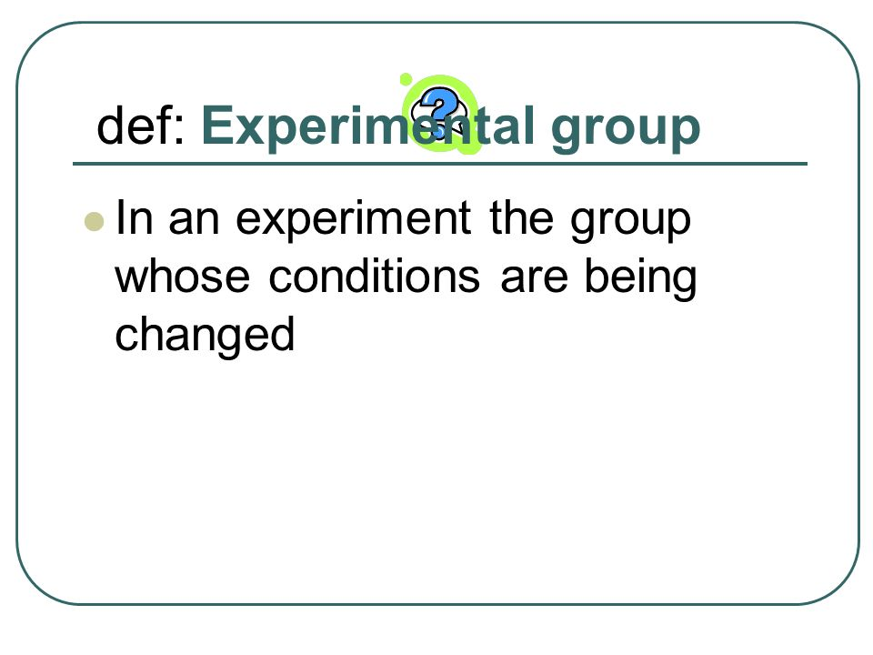 def: Experimental group