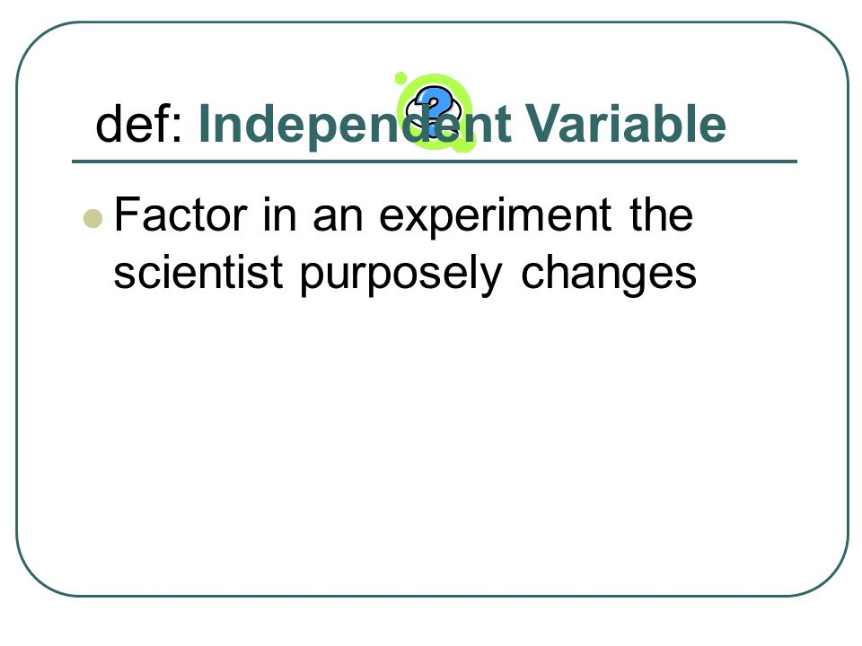 def: Independent Variable
